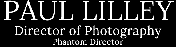 Paul Lilley - Director of Photography - Phantom 4K Flex Owner